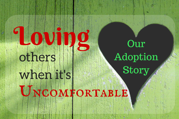 Loving Others When It's Uncomfortable: Our Adoption Story