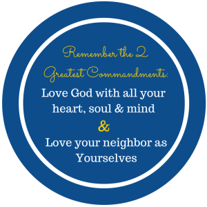 Remember the 2 greatest commandments-