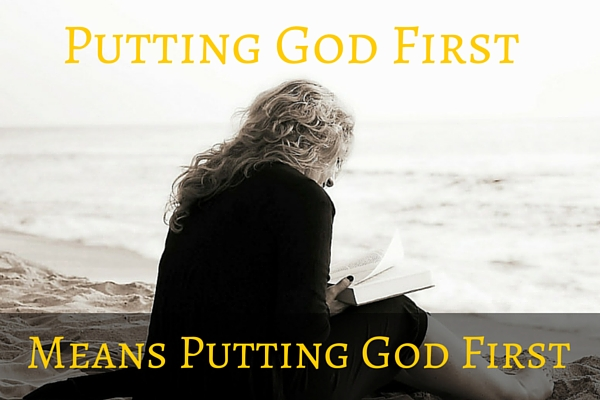 Putting God First, Means Putting God First