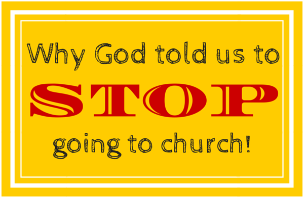 Why God Told Us to Stop Going to Church