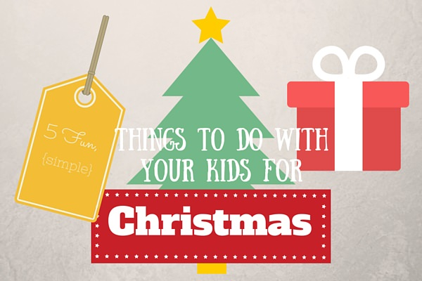 5 things to do with Kids at Christmas