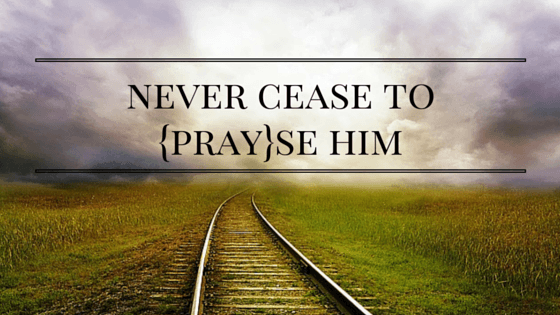 Never Cease to Prayse