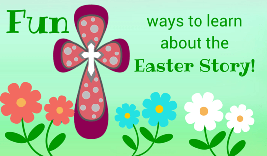 Fun Ways to Learn about the Easter Story