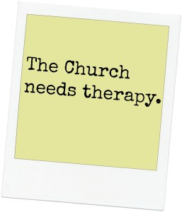 the church needs therapy