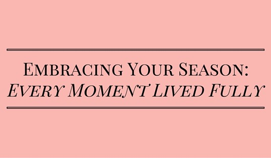 Embracing Your Season: Every Moment Lived Fully