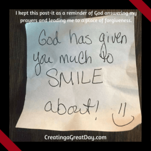 I kept this post-it as a reminder of God answering my prayers and leading me to a place of forgiveness. (1)