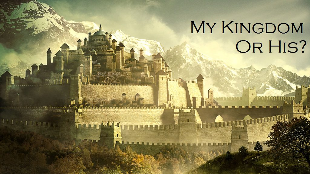 My Kingdom or His?