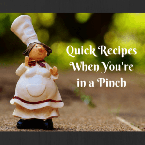 Quick Recipes When Yur in a Pinch