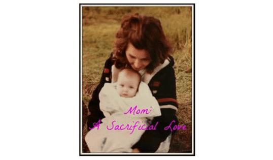 Mom: A Sacrificial Love