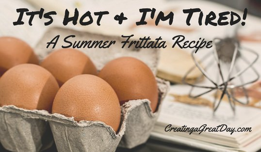 It's Hot and I'm Tired: Summer Frittata Recipe