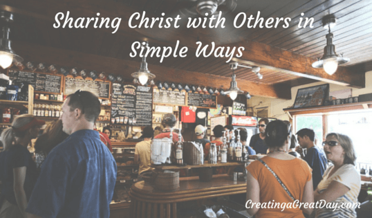 Sharing Christ with Others in Simple Ways
