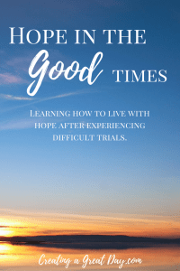 hope-in-the-good-times-learning-how-to-live-with-hope-after-experiencing-difficult-trials