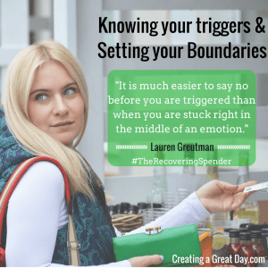 Knowing your triggers & Setting your Boundaries-It is much easier to say no before you are triggered than when you are stuck right in the middle of an emotion.-