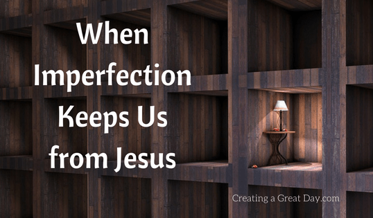 When Imperfection Keeps Us from Jesus