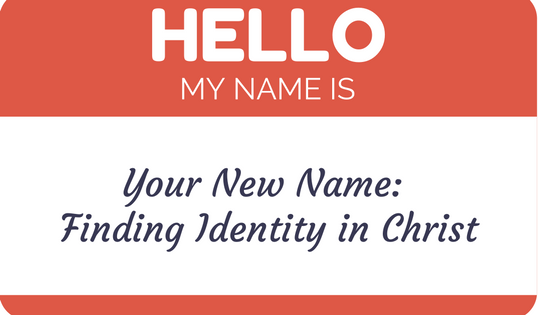 Your New Name: Finding Identity in Christ