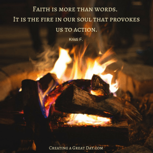 faith-is-more-than-words-it-is-the-fire-in-our-soul-that-provokes-us-to-action