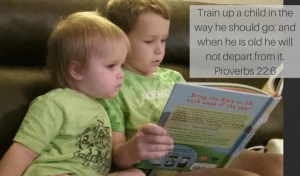train-up-a-child-in-the-way-he-should-go-and-when-he-is-old-he-will-not-depart-from-it-prov-22-6