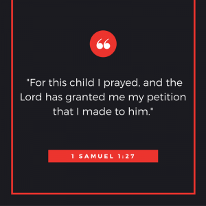 for-this-child-i-prayed-and-the-lord-has-granted-me-my-petition-that-i-made-to-him