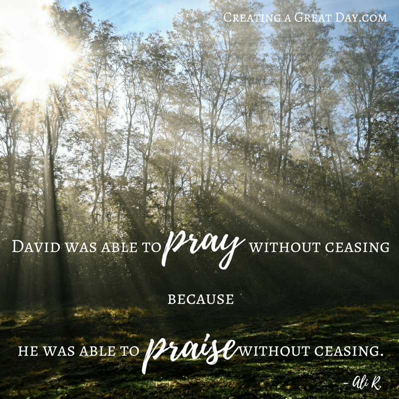 david-was-able-to-pray-without-ceasing-because-he-was-able-to-praise-without-ceasing-1