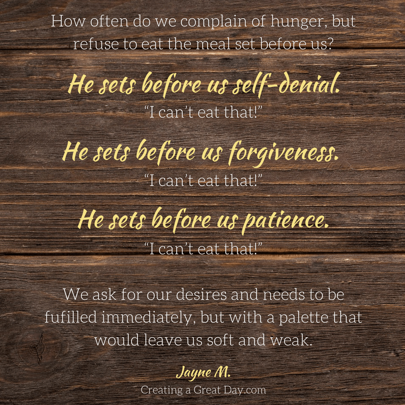 how-often-do-we-complain-of-hunger-but-refuse-to-eat-the-meal-set-before-us