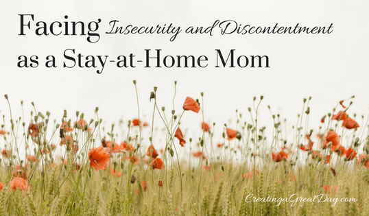 Facing Insecurity and Discontentment as a Stay-at-Home Mom