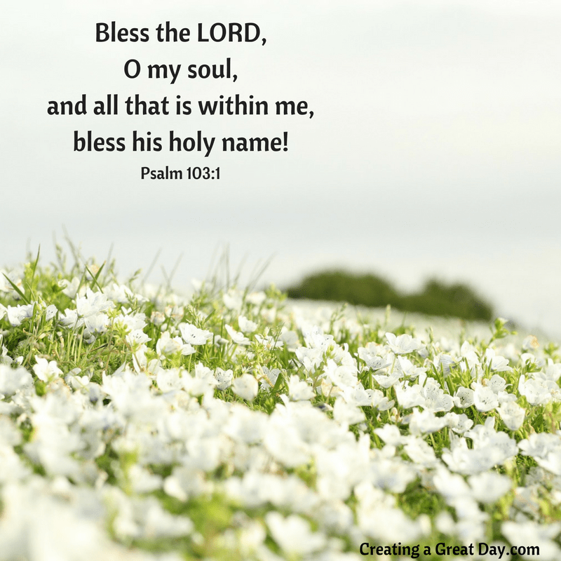 bless-the-lord-o-my-soul-and-all-that-is-within-me-bless-his-holy-namepsalm-103-1