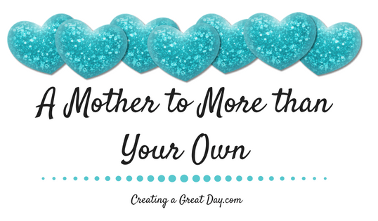 A Mother to More than Your Own