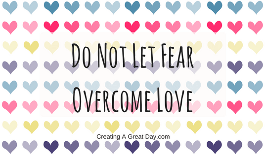 Do Not Let Fear Overcome Love