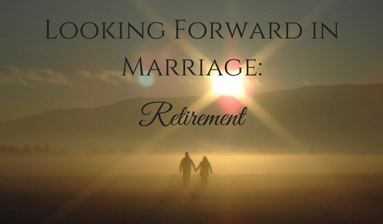 Looking Forward in Marriage: Retirement