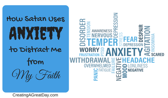 Satan Uses Anxiety to Distract Me From My Faith