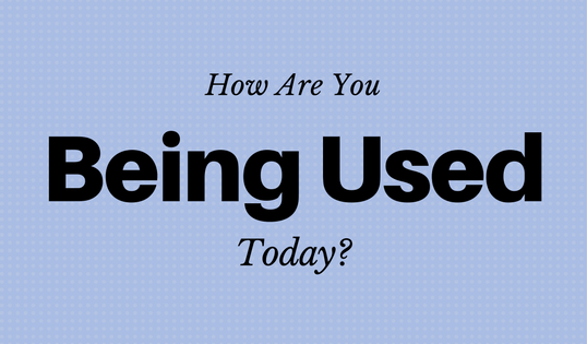 How Are You Being Used?