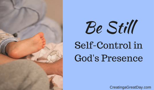 Be Still: Self-Control in God's Presence