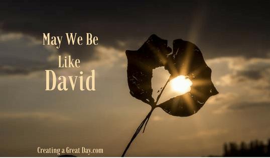 May We Be Like David