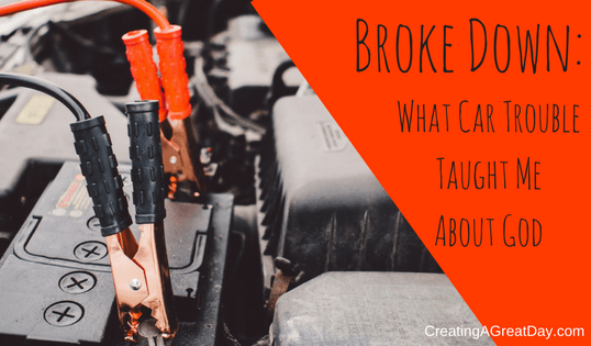Broke Down: What Car Trouble Taught Me About God