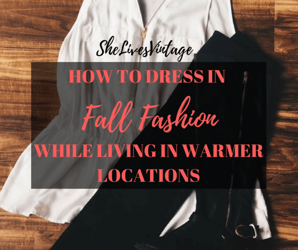 how-to-dress-in-fall-fashion-while-living-in-warmer-locations