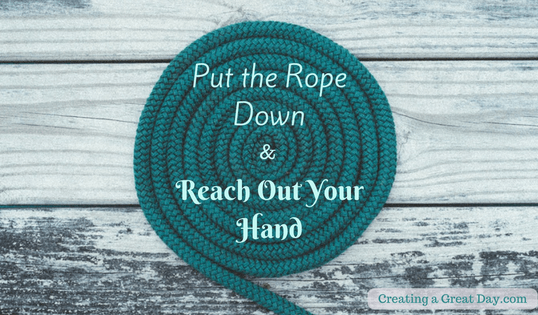 Put down the Rope and Stretch out Your Hand