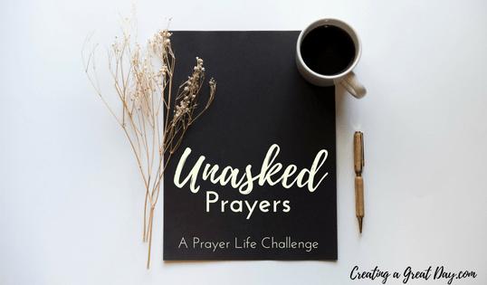 Unasked Prayers: A Prayer Life Challenge