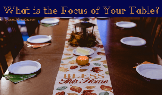 What is the Focus of Your Table?